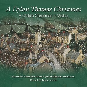A Dylan Thomas Christmas Vancouver Chamber Choir